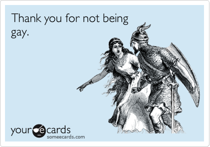 Thank you for not beinggay.