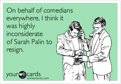 On behalf of comedians everywhere, I think it 