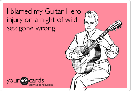 I blamed my Guitar Hero