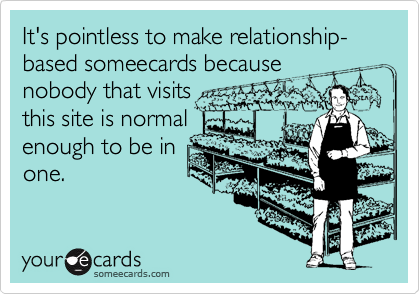 It's pointless to make relationship-based someecards because