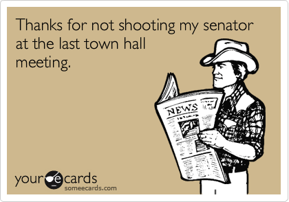 Thanks for not shooting my senator at the last town hall