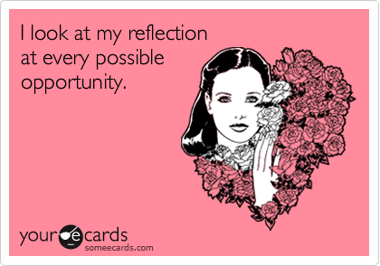 I look at my reflection