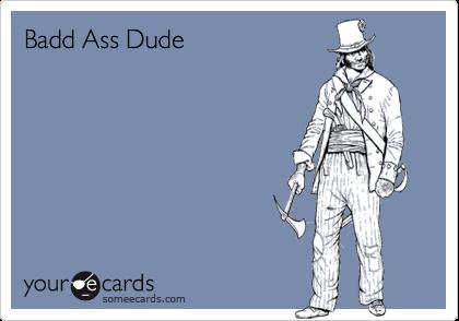 Badd Ass Dude