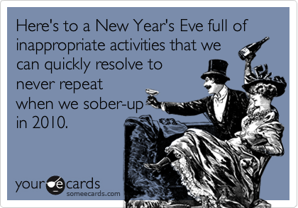 Here's to a New Year's Eve full of inappropriate activities that we