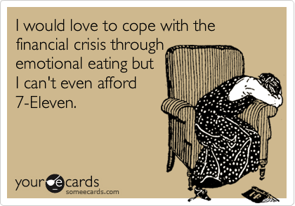 I would love to cope with the financial crisis through