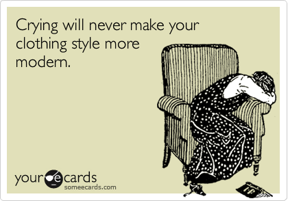 Crying will never make your clothing style more