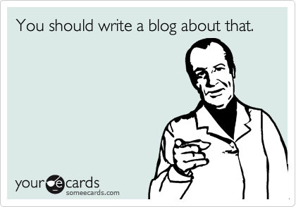 You should write a blog about that.