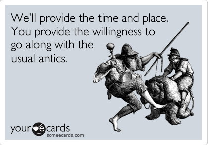 We'll provide the time and place. You provide the willingness to