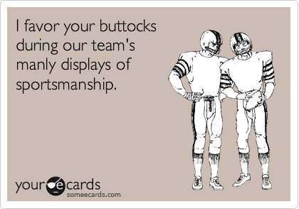I favor your buttocks