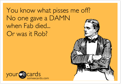 You know what pisses me off? 