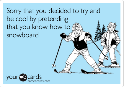 Sorry that you decided to try and be cool by pretending