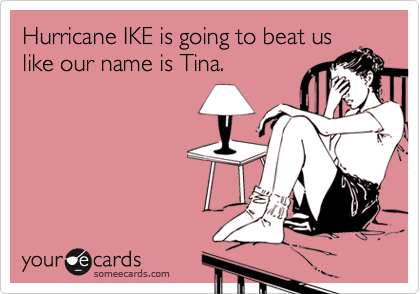 Hurricane IKE is going to beat us