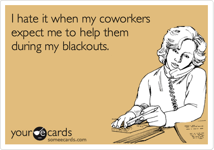 I hate it when my coworkers