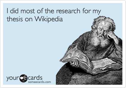I did most of the research for my thesis on Wikipedia