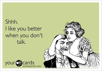 Shhh.