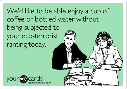 We'd like to be able enjoy a cup of coffee or bottled water without being subjected to
