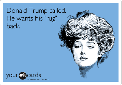 Donald Trump called.