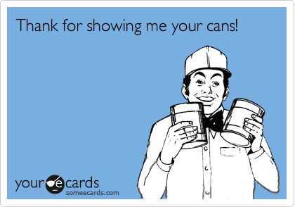 Thank for showing me your cans!