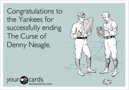 Congratulations to  the Yankees for successfully ending  The Curse of  Denny Neagle.