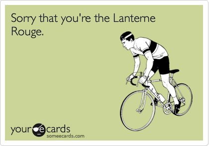 Sorry that you're the Lanterne Rouge.