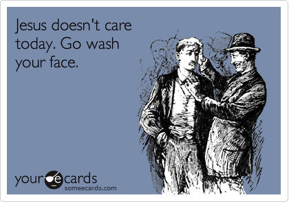 Jesus doesn't care