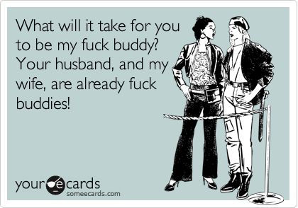 Will you be my fuck buddy