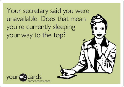 Your secretary said you were