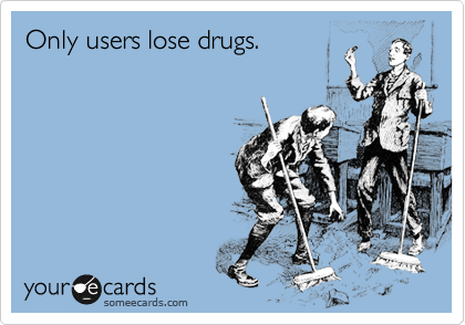 Only users lose drugs.