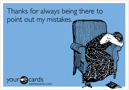 Thanks for always being there to point out my mistakes.