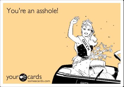 You're an asshole!