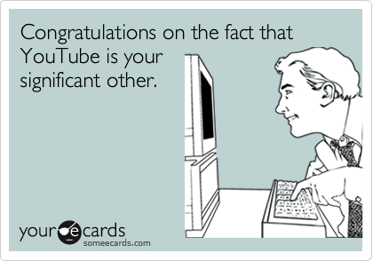 Congratulations on the fact that YouTube is yoursignificant other.