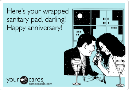Here's your wrappedsanitary pad, darling!Happy anniversary!