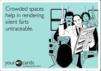 Crowded spaces help in renderingsilent fartsuntraceable.