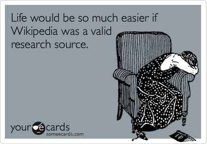 Life would be so much easier if Wikipedia was a validresearch source.
