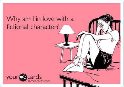 Why am I in love with a fictional character?
