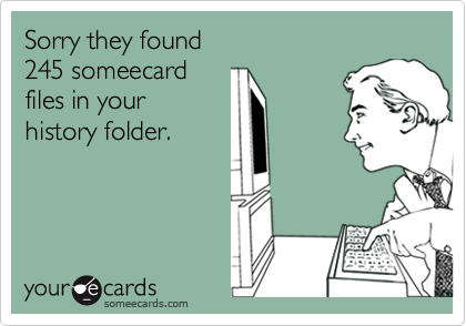Sorry they found 245 someecard files in your history folder.