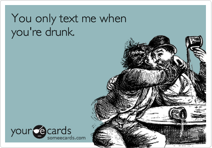 You only text me when