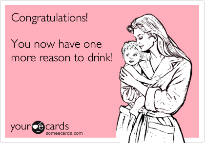 Congratulations!You now have onemore reason to drink!
