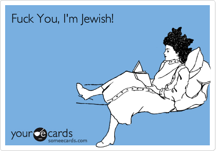 Fuck You, I'm Jewish!