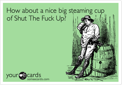 Big mug of shut the fuck up think, that