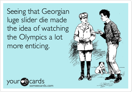 Seeing that Georgian luge slider die made the idea of watching the Olympics a lot more enticing.