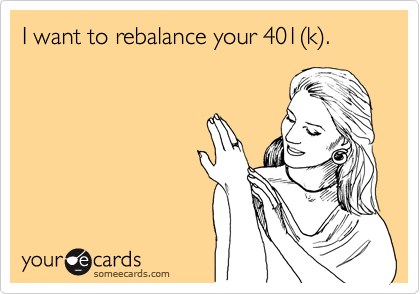 I want to rebalance your 401(k).