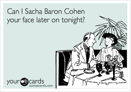 Can I Sacha Baron Cohen