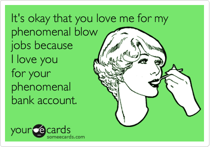 It's okay that you love me for my phenomenal blow jobs