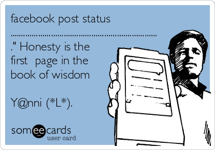 """facebook post status  ..................................................................... ."""" Honesty is the first  page in the book of wisdom   Y@nni (*L*)."""