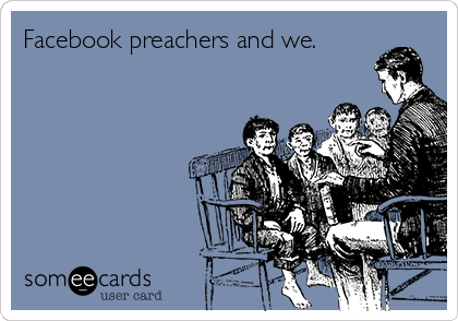 Facebook preachers and we.