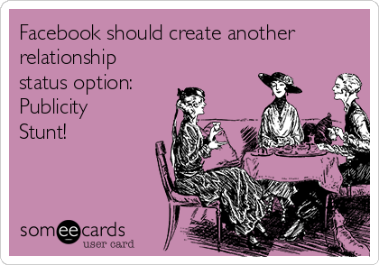 Facebook should create another relationship status option: Publicity Stunt!