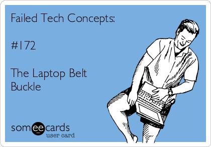 Failed Tech Concepts:  #172  The Laptop Belt Buckle