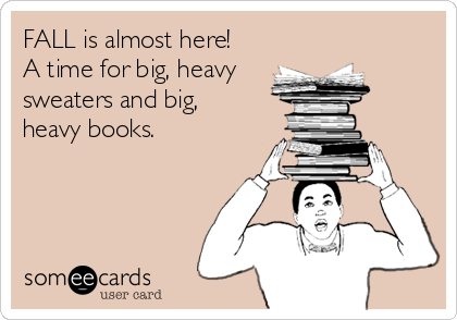 FALL is almost here! A time for big, heavy sweaters and big, heavy books.