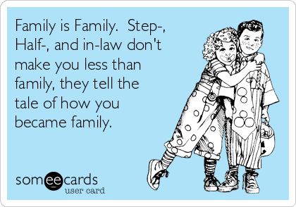 Family is Family.  Step-, Half-, and in-law don't make you less than family, they tell the tale of how you became family.
